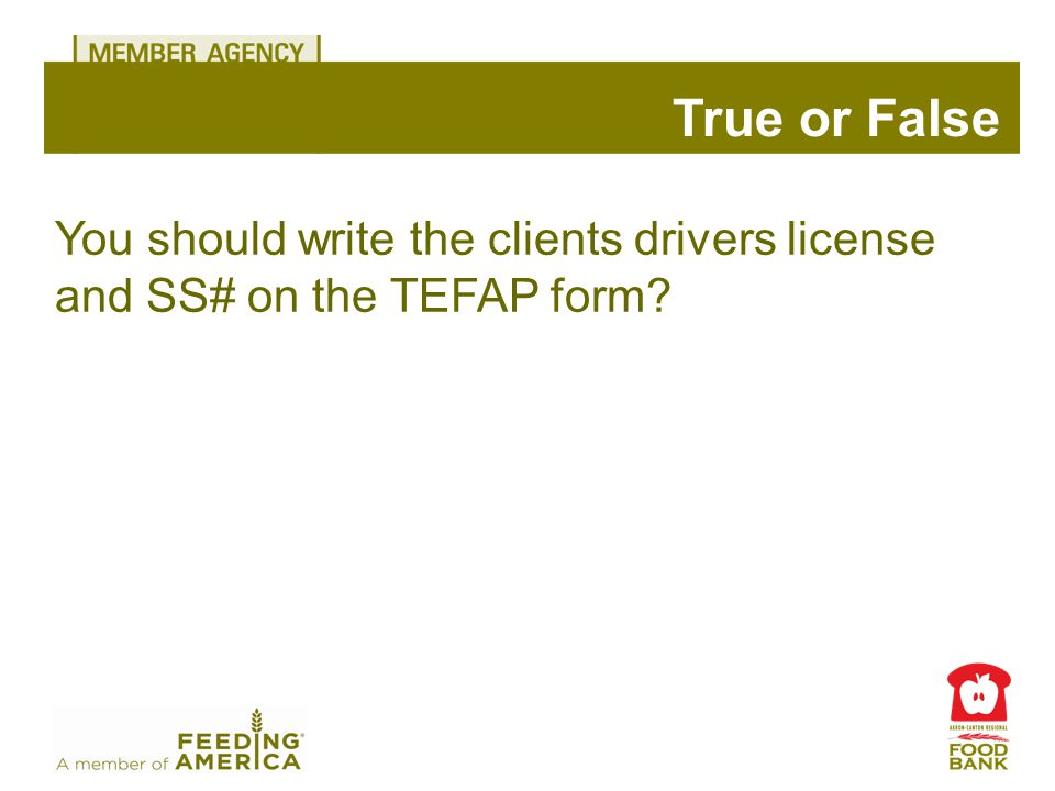 True or False You should write the clients drivers license and SS# on the TEFAP form