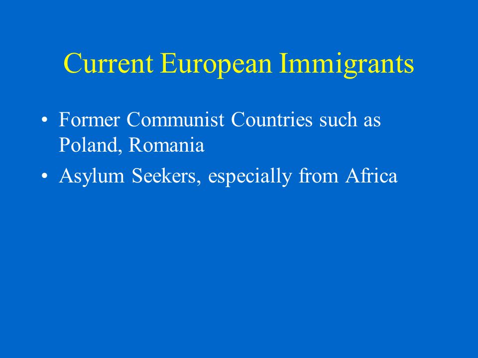 Current European Immigrants Former Communist Countries such as Poland, Romania Asylum Seekers, especially from Africa