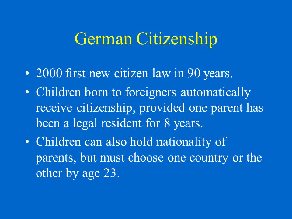 German Citizenship 2000 first new citizen law in 90 years.