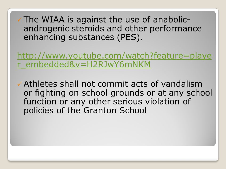 The WIAA is against the use of anabolic- androgenic steroids and other performance enhancing substances (PES). http://www.youtube.com/watch?feature=pl