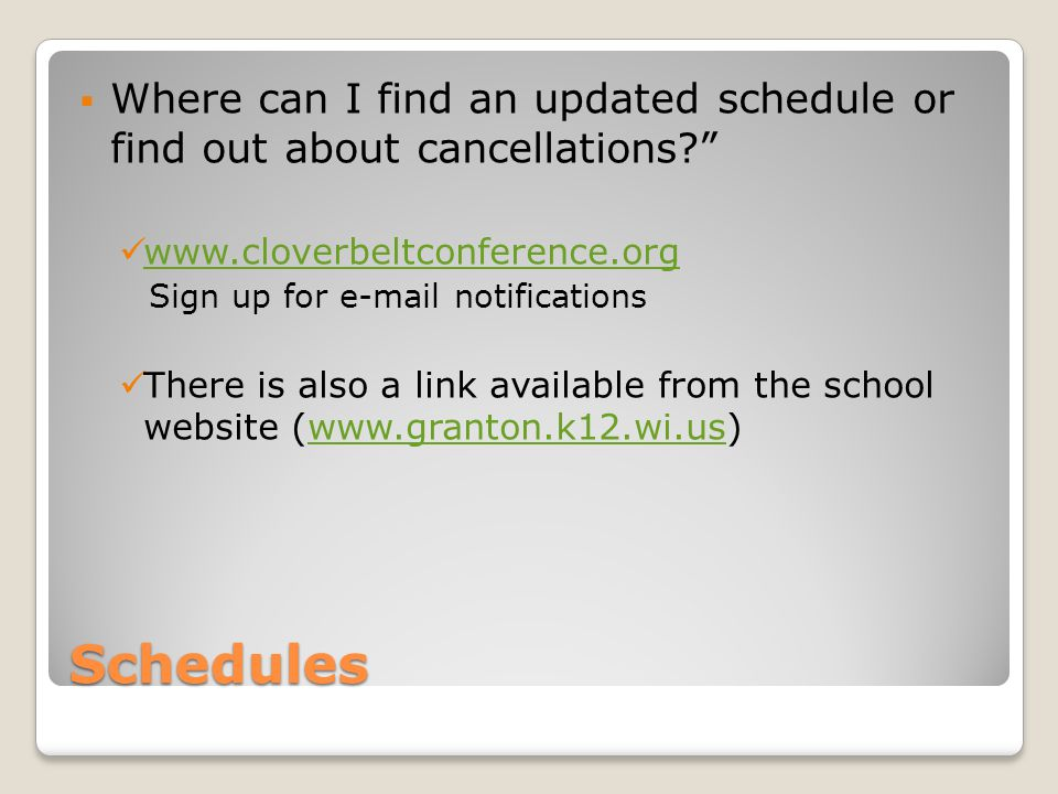 Schedules  Where can I find an updated schedule or find out about cancellations? www.cloverbeltconference.org Sign up for e-mail notifications There is also a link available from the school website (www.granton.k12.wi.us)www.granton.k12.wi.us
