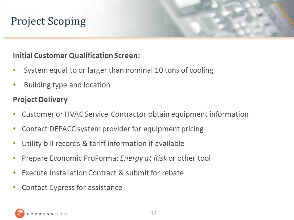 Project Scoping Initial Customer Qualification Screen: System equal to or larger than nominal 10 tons of cooling Building type and location Project De
