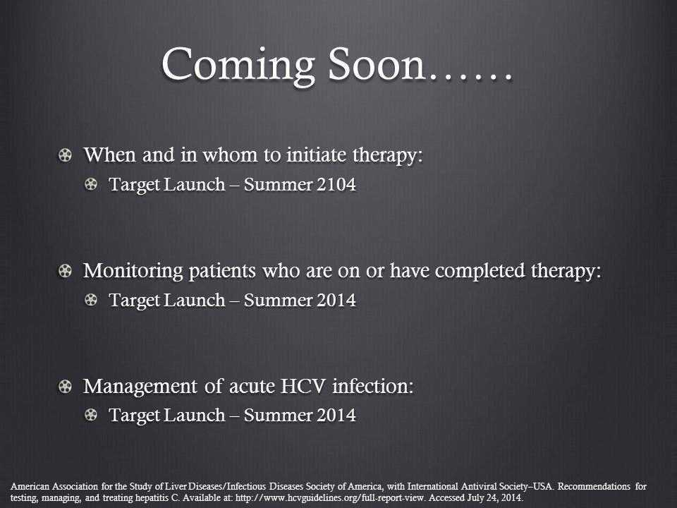 Coming Soon…… When and in whom to initiate therapy: Target Launch – Summer 2104 Monitoring patients who are on or have completed therapy: Target Launc