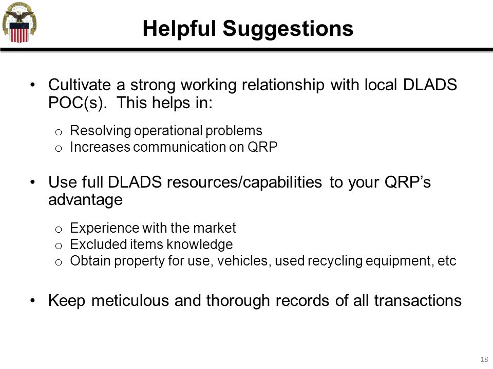 18 Helpful Suggestions Cultivate a strong working relationship with local DLADS POC(s).