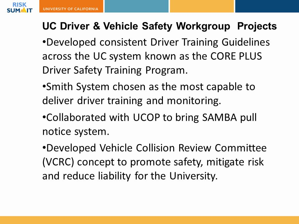 Developed consistent Driver Training Guidelines across the UC system known as the CORE PLUS Driver Safety Training Program.