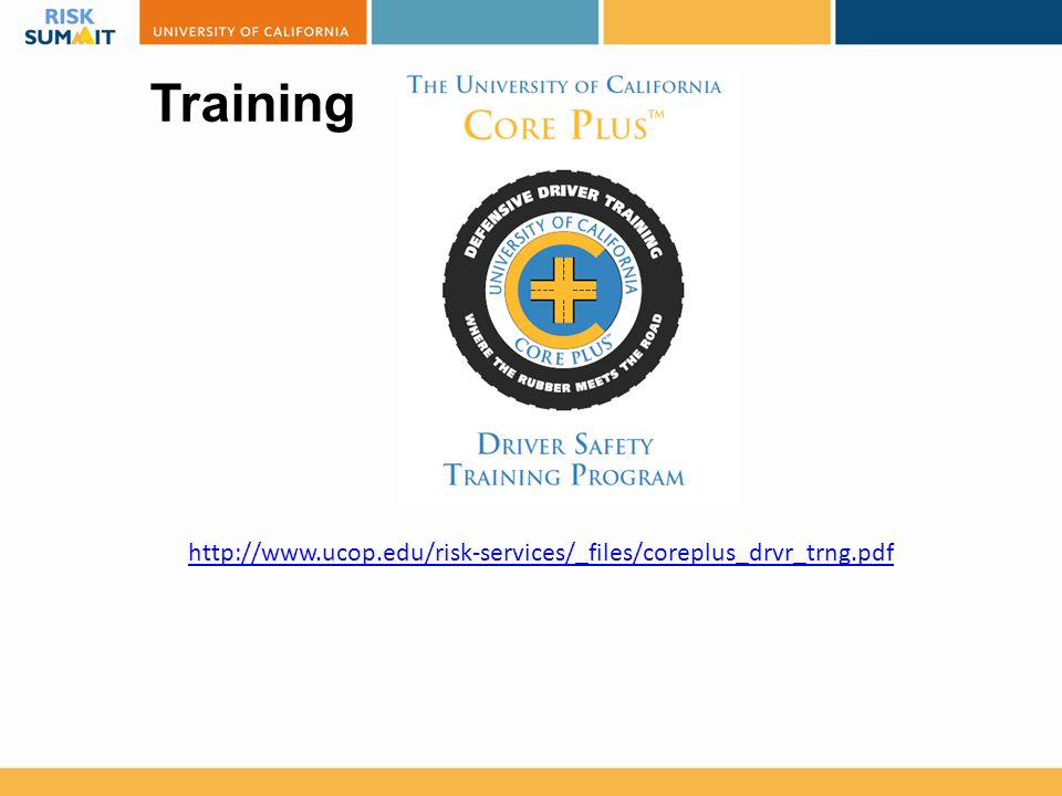Training http://www.ucop.edu/risk-services/_files/coreplus_drvr_trng.pdf