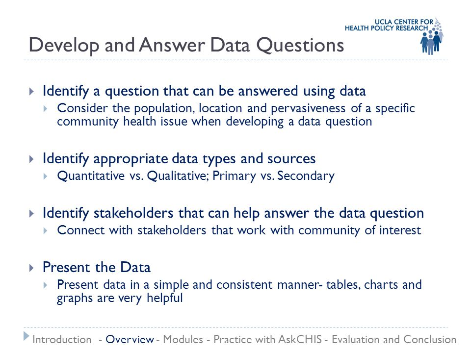  Identify a question that can be answered using data  Consider the population, location and pervasiveness of a specific community health issue when