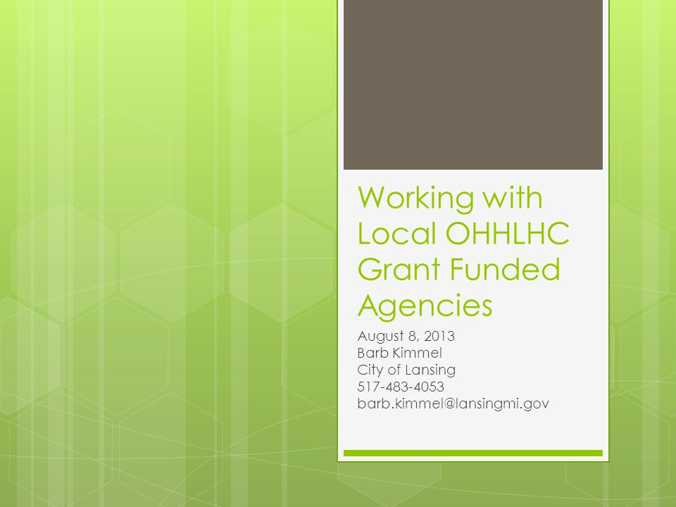 Working with Local OHHLHC Grant Funded Agencies August 8, 2013 Barb Kimmel City of Lansing 517-483-4053 barb.kimmel@lansingmi.gov