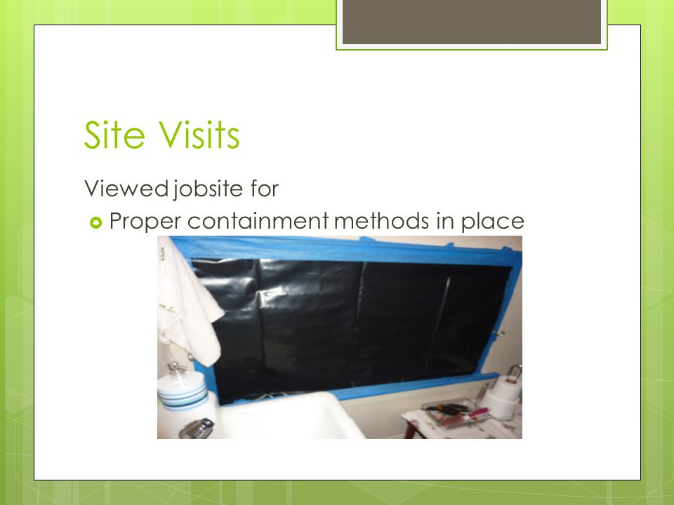Site Visits Viewed jobsite for  Proper containment methods in place