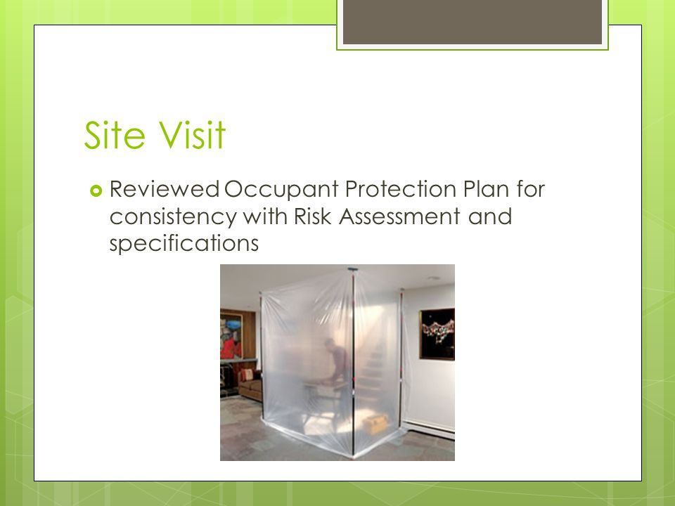 Site Visit  Reviewed Occupant Protection Plan for consistency with Risk Assessment and specifications