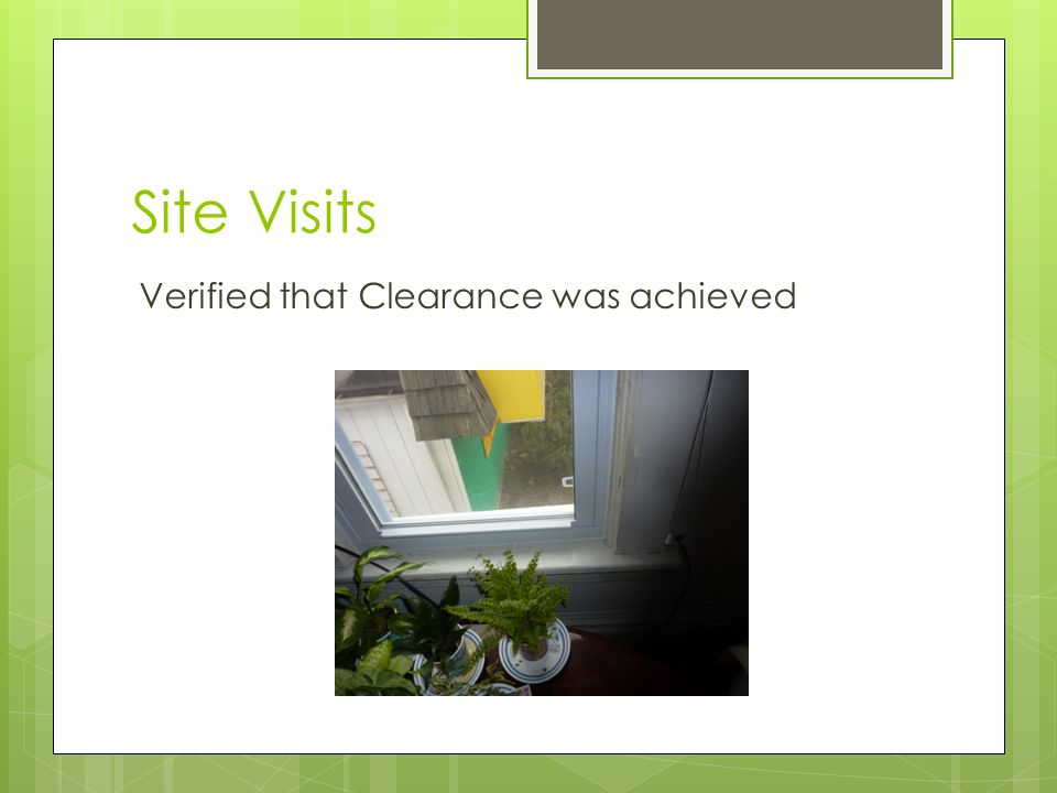 Site Visits Verified that Clearance was achieved