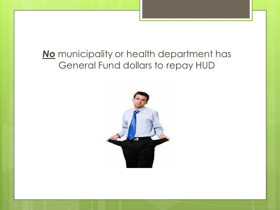 No municipality or health department has General Fund dollars to repay HUD