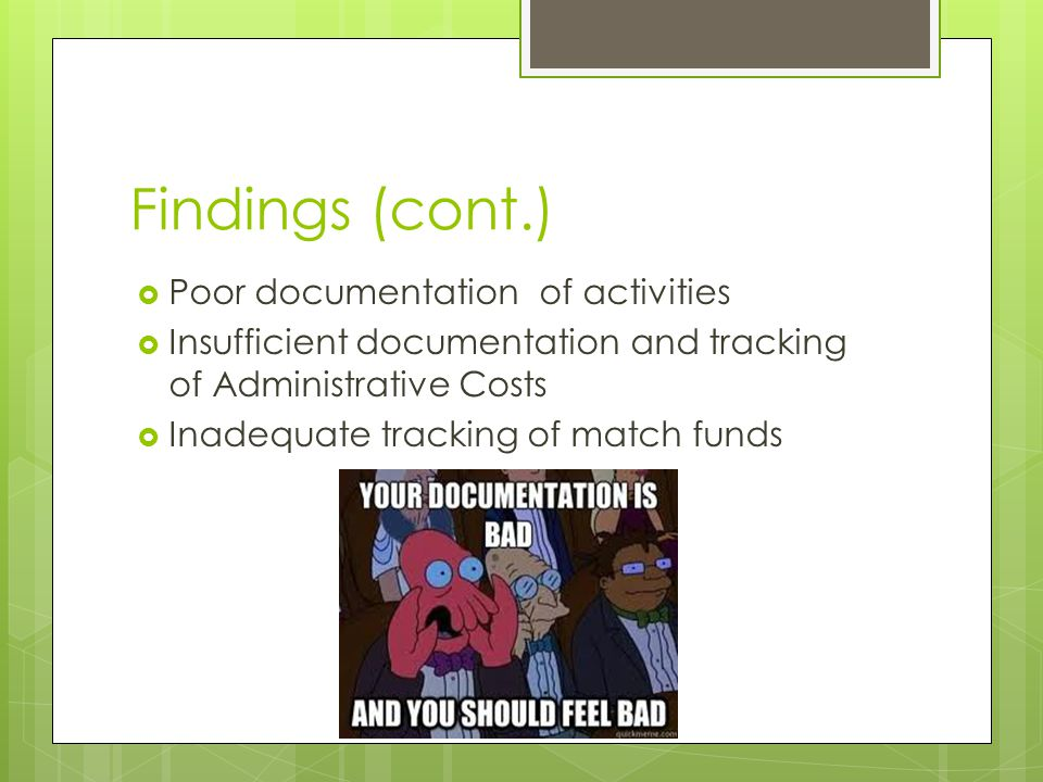 Findings (cont.)  Poor documentation of activities  Insufficient documentation and tracking of Administrative Costs  Inadequate tracking of match f