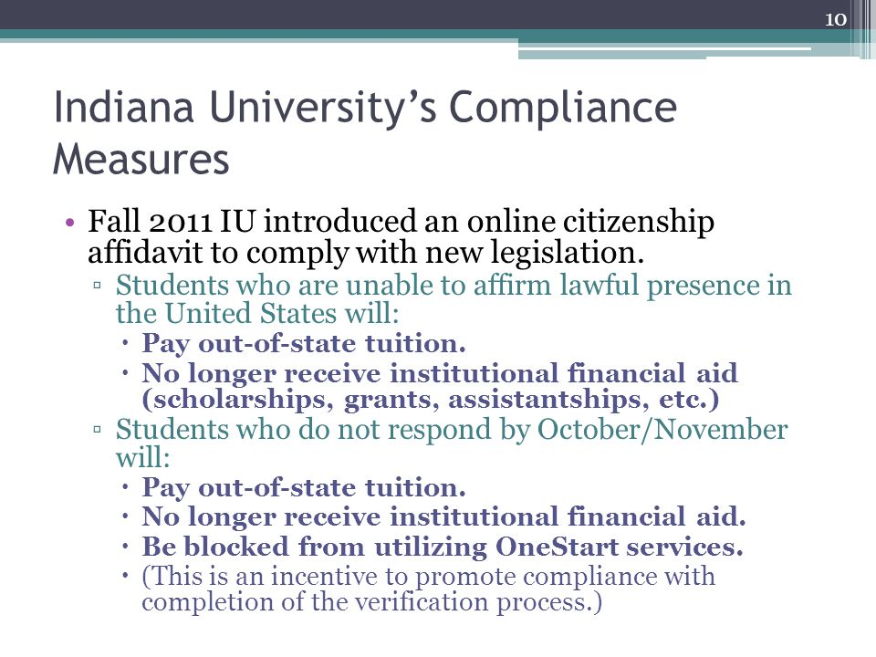 Indiana University's Compliance Measures Fall 2011 IU introduced an online citizenship affidavit to comply with new legislation.