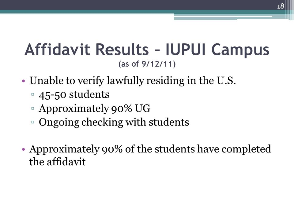 Affidavit Results – IUPUI Campus (as of 9/12/11) Unable to verify lawfully residing in the U.S.