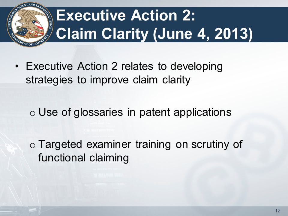 Executive Action 2: Claim Clarity (June 4, 2013) Executive Action 2 relates to developing strategies to improve claim clarity o Use of glossaries in p