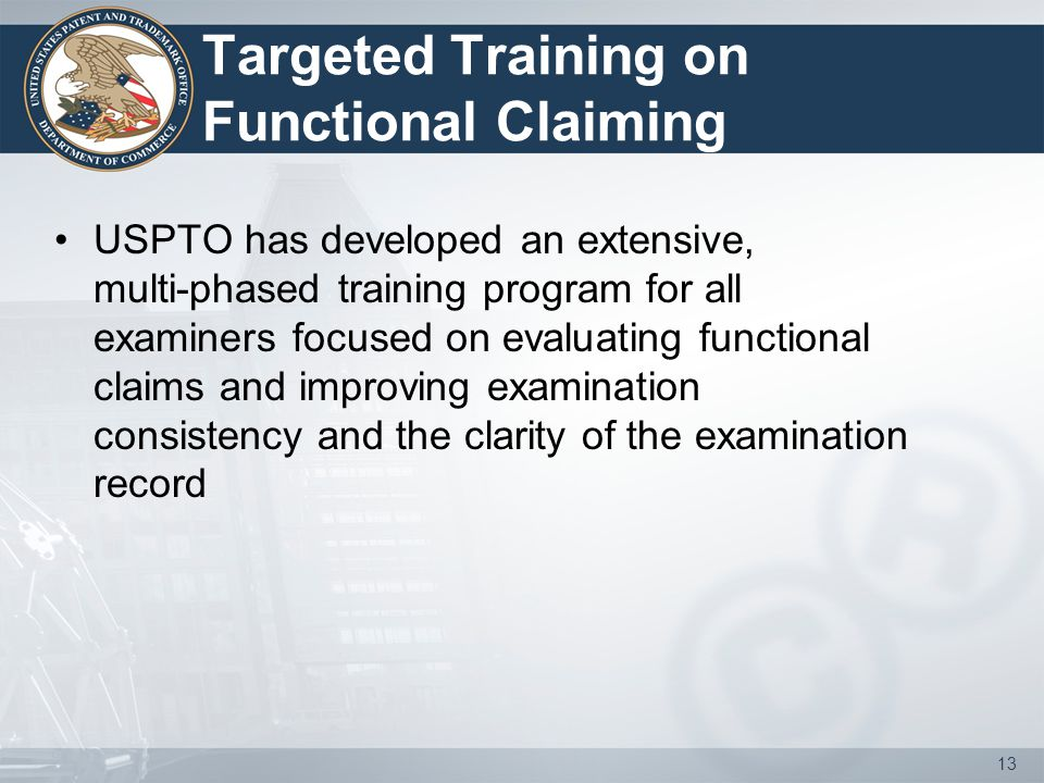 Targeted Training on Functional Claiming USPTO has developed an extensive, multi-phased training program for all examiners focused on evaluating funct