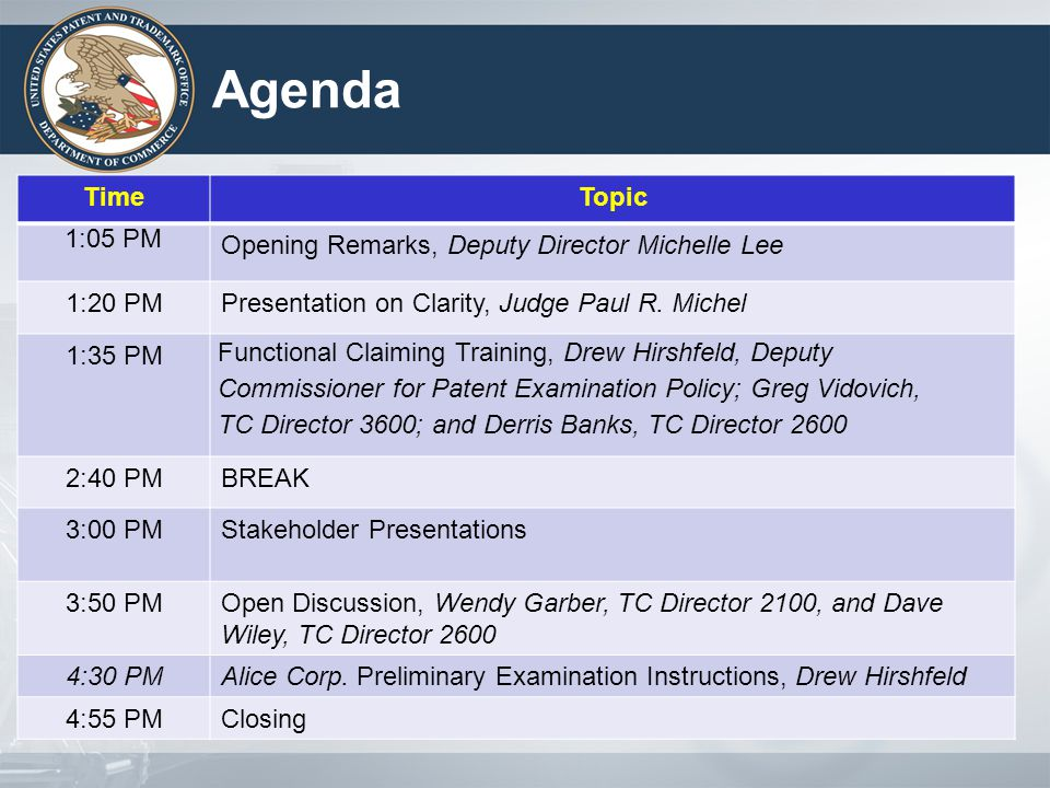 Agenda TimeTopic 1:05 PM Opening Remarks, Deputy Director Michelle Lee 1:20 PMPresentation on Clarity, Judge Paul R. Michel 1:35 PM Functional Claimin