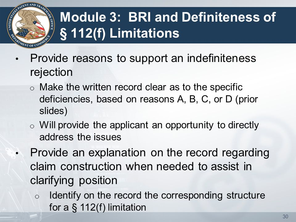 Module 3: BRI and Definiteness of § 112(f) Limitations Provide reasons to support an indefiniteness rejection o Make the written record clear as to th