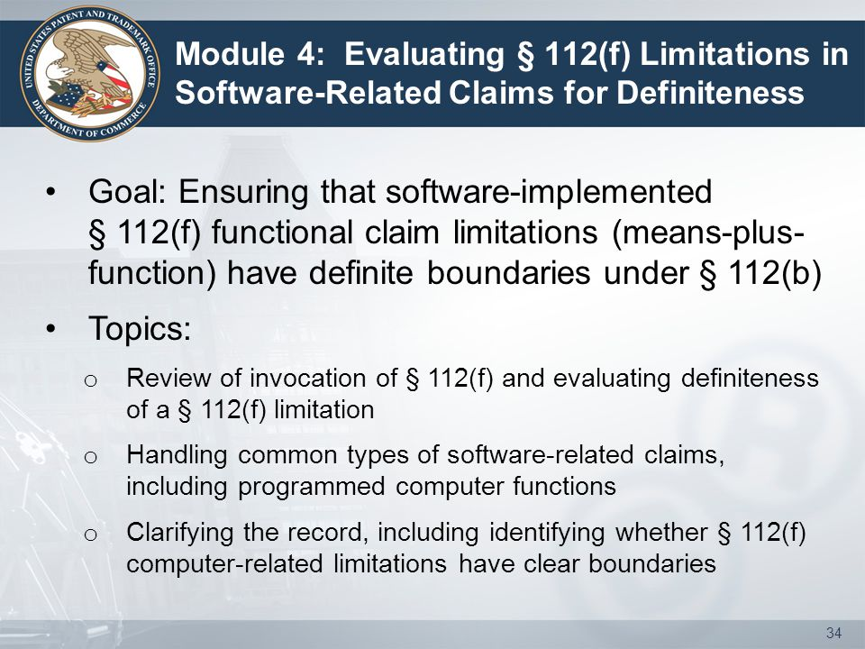 Module 4: Evaluating § 112(f) Limitations in Software-Related Claims for Definiteness Goal: Ensuring that software-implemented § 112(f) functional cla