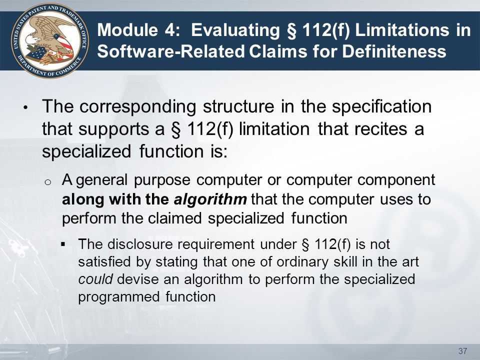 Module 4: Evaluating § 112(f) Limitations in Software-Related Claims for Definiteness The corresponding structure in the specification that supports a
