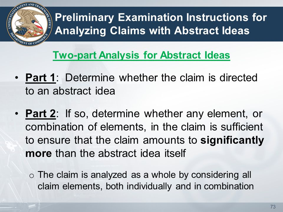 Preliminary Examination Instructions for Analyzing Claims with Abstract Ideas Two-part Analysis for Abstract Ideas Part 1: Determine whether the claim