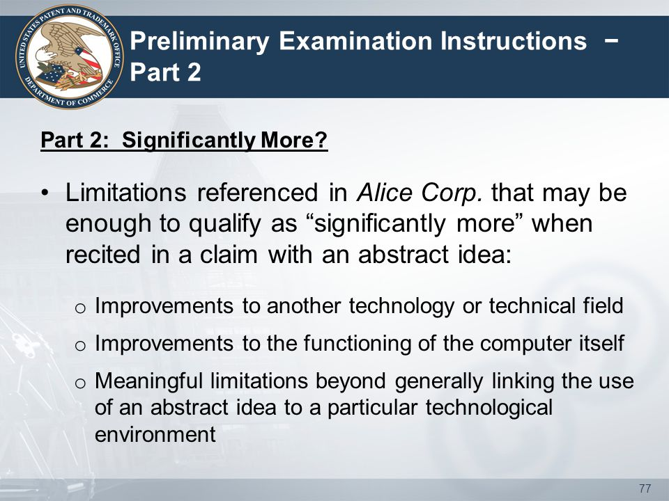 "Preliminary Examination Instructions − Part 2 Part 2: Significantly More? Limitations referenced in Alice Corp. that may be enough to qualify as ""sign"