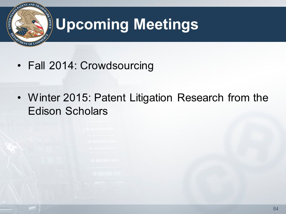 Upcoming Meetings Fall 2014: Crowdsourcing Winter 2015: Patent Litigation Research from the Edison Scholars 84