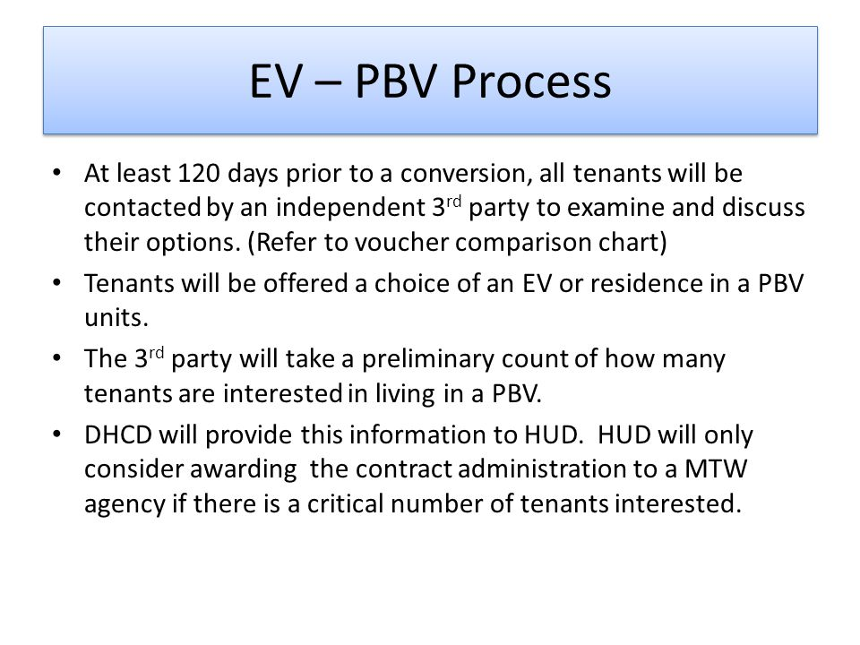 EV – PBV Process At least 120 days prior to a conversion, all tenants will be contacted by an independent 3 rd party to examine and discuss their opti