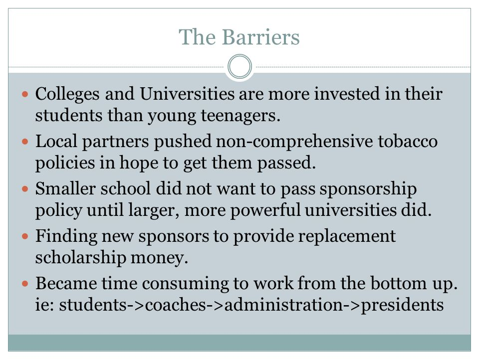 The Barriers Colleges and Universities are more invested in their students than young teenagers.