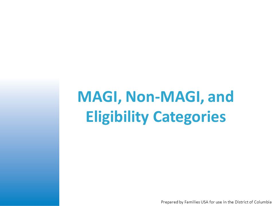 MAGI, Non-MAGI, and Eligibility Categories Prepared by Families USA for use in the District of Columbia