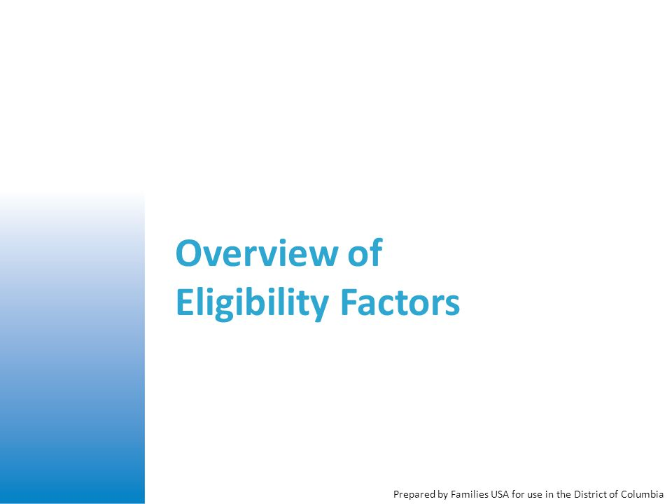 Overview of Eligibility Factors Prepared by Families USA for use in the District of Columbia