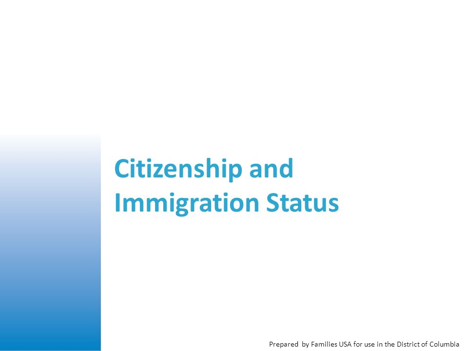 Prepared by Families USA for use in the District of Columbia Citizenship and Immigration Status