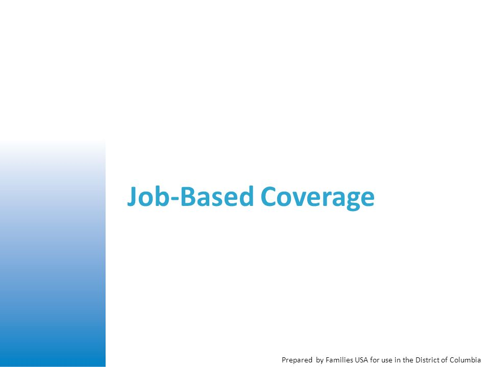 Prepared by Families USA for use in the District of Columbia Job-Based Coverage