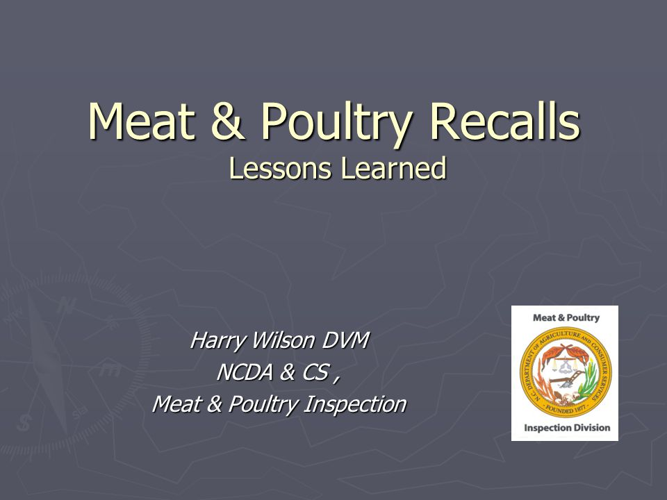 Meat & Poultry Recalls Lessons Learned Harry Wilson DVM NCDA & CS, Meat & Poultry Inspection