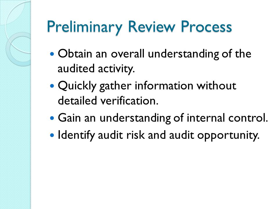 Preliminary Review Process Obtain an overall understanding of the audited activity.