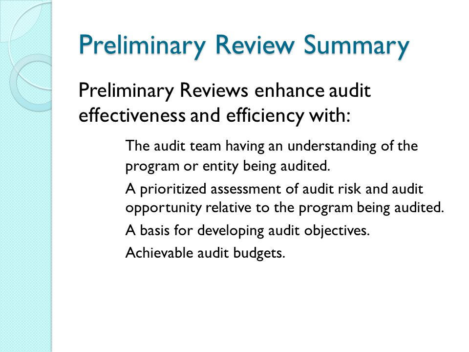 Preliminary Review Summary Preliminary Reviews enhance audit effectiveness and efficiency with: The audit team having an understanding of the program or entity being audited.