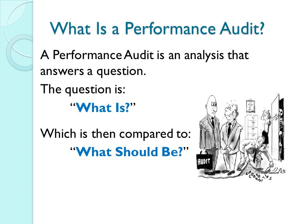 What Is a Performance Audit. A Performance Audit is an analysis that answers a question.