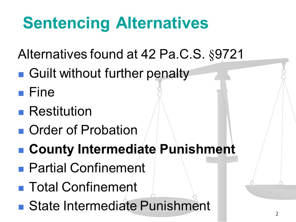 Sentencing Alternatives Alternatives found at 42 Pa.C.S.