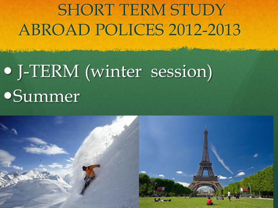 SHORT TERM STUDY ABROAD POLICES 2012-2013 SHORT TERM STUDY ABROAD POLICES 2012-2013 J-TERM (winter session) J-TERM (winter session) Summer Summer