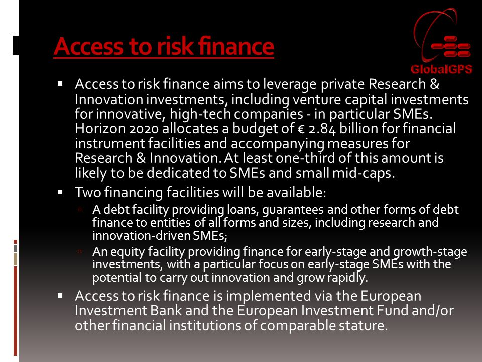 Access to risk finance  Access to risk finance aims to leverage private Research & Innovation investments, including venture capital investments for