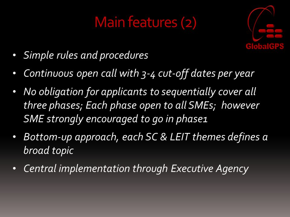 Simple rules and procedures Continuous open call with 3-4 cut-off dates per year No obligation for applicants to sequentially cover all three phases;