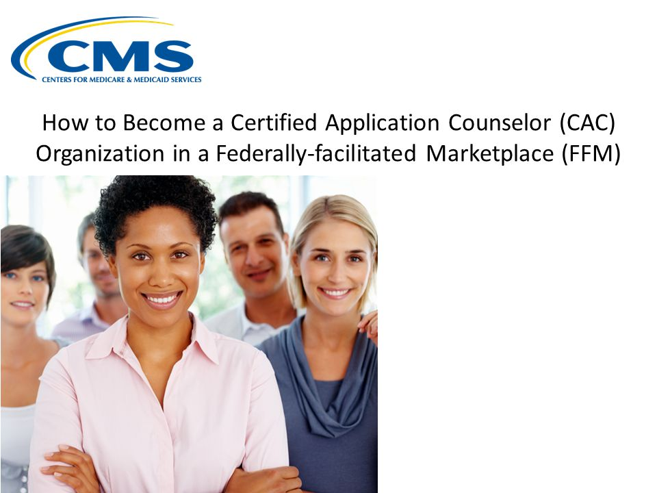 How to Become a Certified Application Counselor (CAC) Organization in a Federally-facilitated Marketplace (FFM)