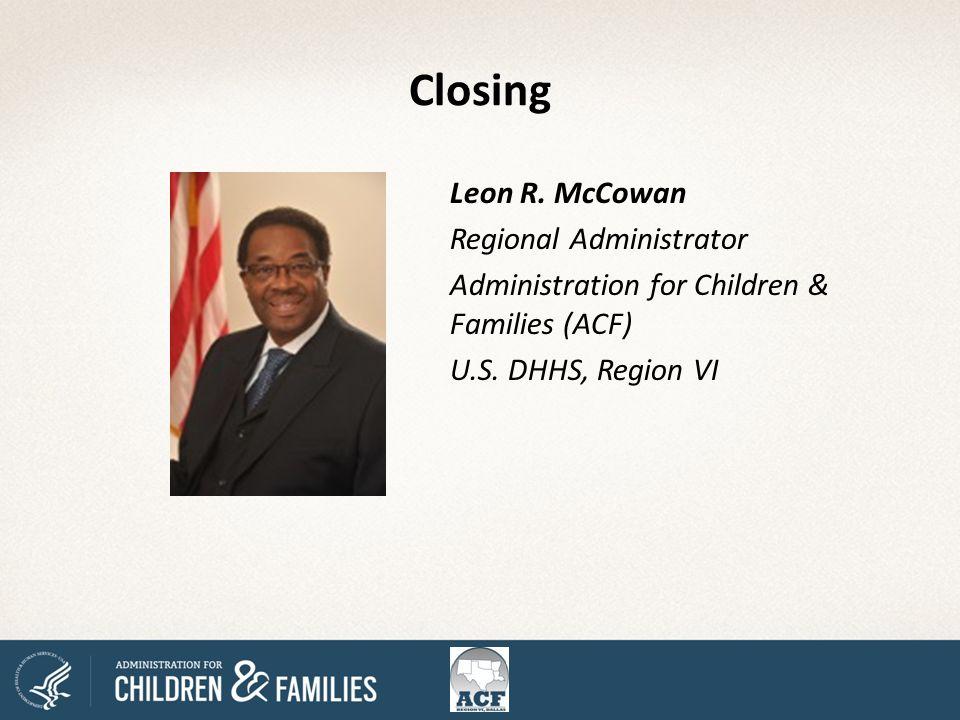 Leon R. McCowan Regional Administrator Administration for Children & Families (ACF) U.S.