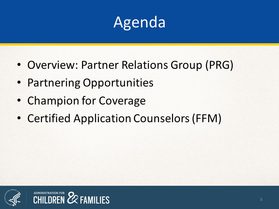 Agenda Overview: Partner Relations Group (PRG) Partnering Opportunities Champion for Coverage Certified Application Counselors (FFM) 8
