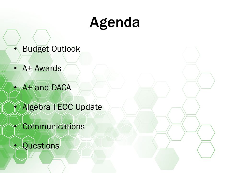 Agenda Budget Outlook A+ Awards A+ and DACA Algebra I EOC Update Communications Questions