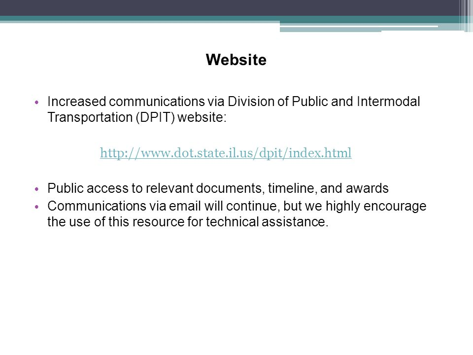 Website Increased communications via Division of Public and Intermodal Transportation (DPIT) website: http://www.dot.state.il.us/dpit/index.html Publi