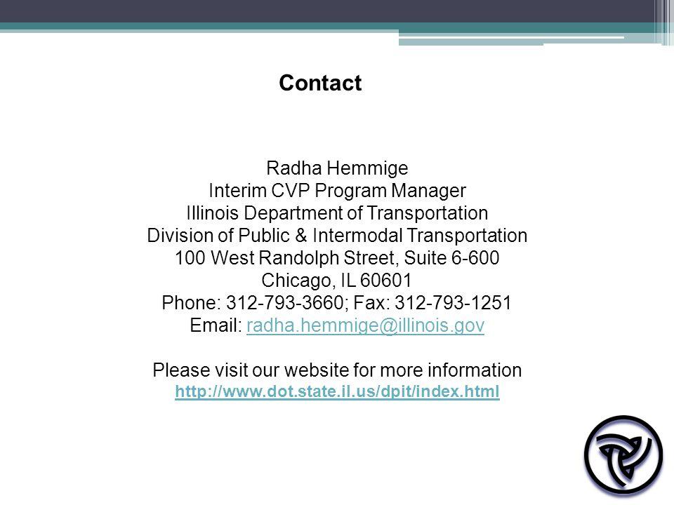 Radha Hemmige Interim CVP Program Manager Illinois Department of Transportation Division of Public & Intermodal Transportation 100 West Randolph Stree