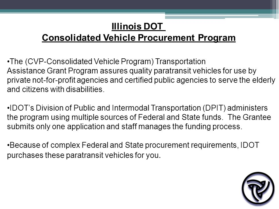 The (CVP-Consolidated Vehicle Program) Transportation Assistance Grant Program assures quality paratransit vehicles for use by private not-for-profit