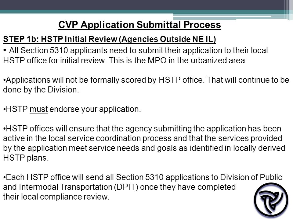STEP 1b: HSTP Initial Review (Agencies Outside NE IL) All Section 5310 applicants need to submit their application to their local HSTP office for init